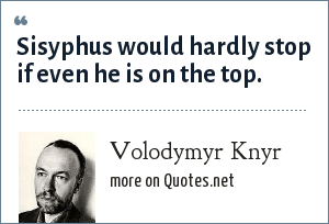 Volodymyr Knyr: Sisyphus would hardly stop if even he is on the top.