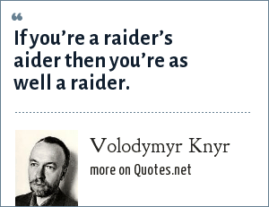 Volodymyr Knyr: If you're a raider's aider then you're as well a raider.