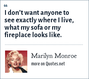 Marilyn Monroe: I don't want anyone to see exactly where I live, what my sofa or my fireplace looks like Source: http://www.evs-translations.com/blog-com/sofa/