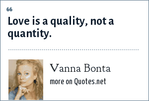 Vanna Bonta: Love is a quality, not a quantity.