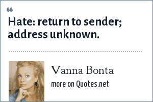 Vanna Bonta: Hate: return to sender; address unknown.