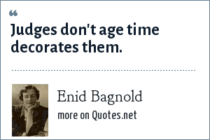 Enid Bagnold: Judges don't age time decorates them.