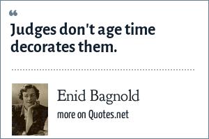Enid Bagnold: Judges don't age time decorates them.