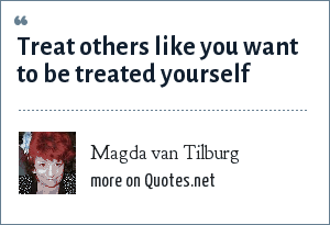 Magda van Tilburg: Treat others like you want to be treated yourself