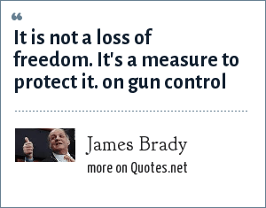 James Brady: It is not a loss of freedom. It's a measure to protect it. on gun control