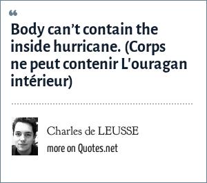 Charles de LEUSSE: Body can't contain the inside hurricane. (Corps ne peut contenir L'ouragan intérieur)
