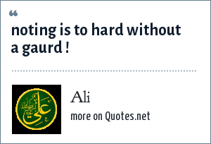 Ali: noting is to hard without a gaurd !