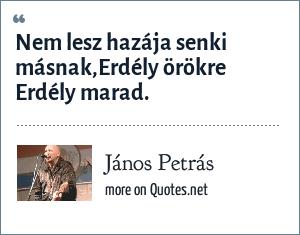 János Petrás: Nem lesz hazája senki másnak,Erdély örökre Erdély marad.