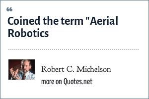 Robert C Michelson Coined The Term Aerial Robotics