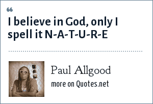 Paul Allgood: I believe in God, only I spell it N-A-T-U-R-E