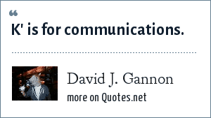 David J. Gannon: K' is for communications.