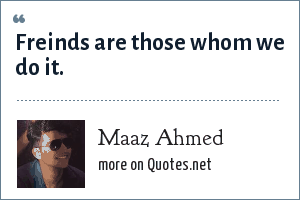 Maaz Ahmed: Freinds are those whom we do it.