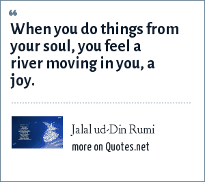 Jalal Ud Din Rumi When You Do Things From Your Soul You Feel A