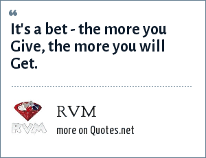 RVM: It's a bet - the more you Give, the more you will Get.