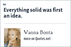 Vanna Bonta: Everything solid was first an idea.