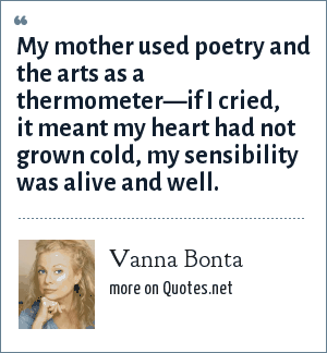 Vanna Bonta: My mother used poetry and the arts as a thermometer—if I cried, it meant my heart had not grown cold, my sensibility was alive and well.