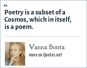 Vanna Bonta: Poetry is a subset of a Cosmos, which in itself, is a poem.