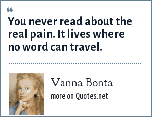 Vanna Bonta: You never read about the real pain. It lives where no word can travel.