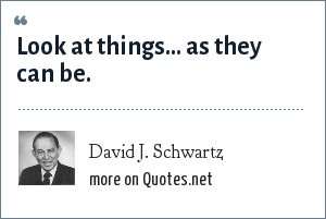 David J. Schwartz: Look at things... as they can be.