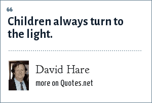 David Hare: Children always turn to the light.