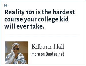 Kilburn Hall: Reality 101 is the hardest course your college kid will ever take.