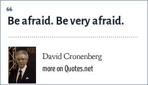 David Cronenberg: Be afraid. Be very afraid.
