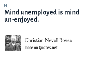 Christian Nevell Bovee: Mind unemployed is mind un-enjoyed.