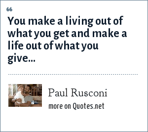 Paul Rusconi: You make a living out of what you get and make a life out of what you give...