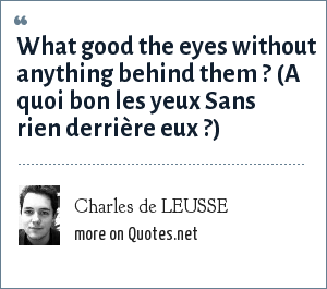 Charles De Leusse What Good The Eyes Without Anything Behind Them