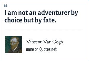 Vincent Van Gogh: I am not an adventurer by choice but by fate.