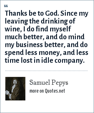 Samuel Pepys Thanks Be To God Since My Leaving The Drinking Of