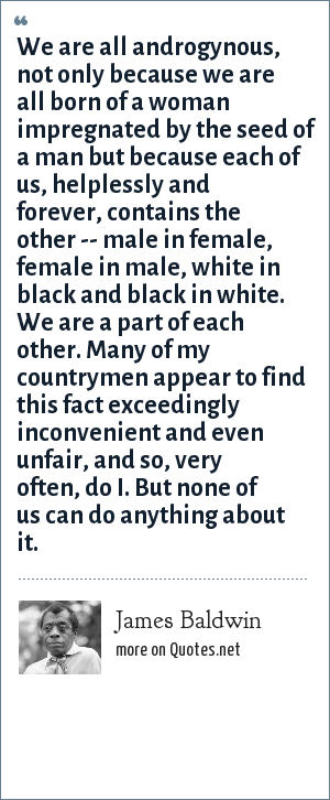 James Baldwin: We are all androgynous, not only because we ...