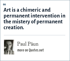 Paul Păun: Art is a chimeric and permanent intervention in the mistery of permanent creation.