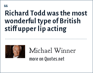 Michael Winner: Richard Todd was the most wonderful type of British stiff upper lip acting