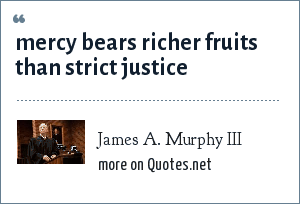 James A. Murphy III: mercy bears richer fruits than strict justice