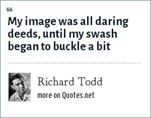 Richard Todd: My image was all daring deeds, until my swash began to buckle a bit