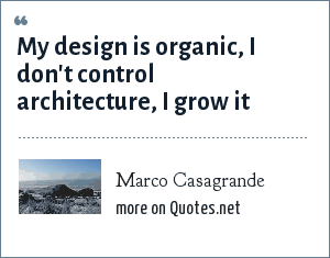 Marco Casagrande: My design is organic, I don't control architecture, I grow it