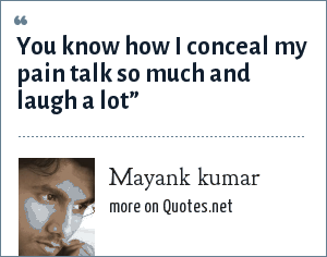 Mayank kumar: You know how I conceal my pain talk so much and laugh a lot""