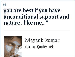 Mayank kumar: you are best if you have unconditional support and nature . like me...""