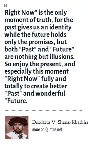 Deodatta V. Shenai-Khatkhate: Right Now