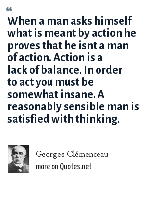 Georges Clémenceau When A Man Asks Himself What Is Meant By Action