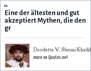 Deodatta V. Shenai-Khatkhate: Eine der ältesten und gut akzeptiert Mythen, die den gr