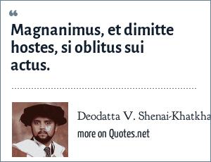 Deodatta V. Shenai-Khatkhate: Magnanimus, et dimitte hostes, si oblitus sui actus.
