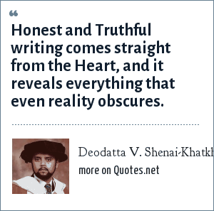 Deodatta V. Shenai-Khatkhate: Honest and Truthful writing comes straight from the Heart, and it reveals everything that even reality obscures.