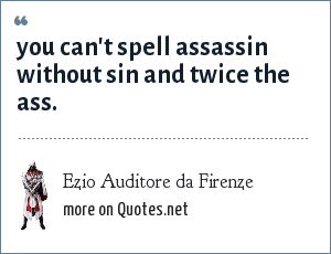 Ezio Auditore da Firenze: you can't spell assassin without sin and twice the ass.