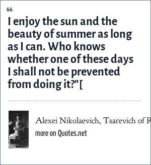 Alexei Nikolaevich Tsarevich Of Russia I Enjoy The Sun And The
