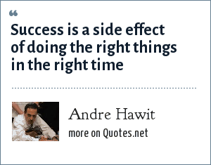 Andre Hawit Success Is A Side Effect Of Doing The Right Things In