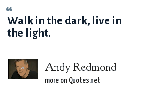 Andy Redmond: Walk in the dark, live in the light.