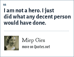 Miep Gies I Am Not A Hero I Just Did What Any Decent Person Would