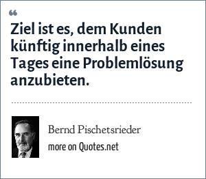 Bernd Pischetsrieder: Ziel ist es, dem Kunden künftig innerhalb eines Tages eine Problemlösung anzubieten.
